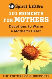 101 Moments for Mothers - Devotions to Warm a Mother's Heart ebook by Guideposts Editors
