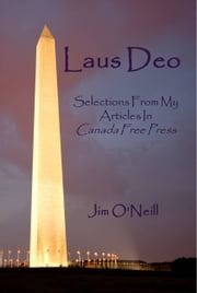 Laus Deo: Selections From My Articles in Canada Free Press ebook by Jim O'Neill