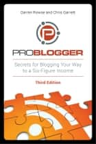 ProBlogger - Secrets for Blogging Your Way to a Six-Figure Income ebook by Darren Rowse, Chris Garrett