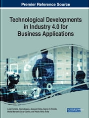 Technological Developments in Industry 4.0 for Business Applications ebook by Luis Ferreira, Nuno Lopes, Joaquim Silva,...