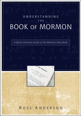 Understanding the Book of Mormon - A Quick Christian Guide to the Mormon Holy Book ebook by Ross Anderson
