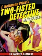 E. Hoffmann Price's Two-Fisted Detectives MEGAPACK® - 19 Classic Stories ebook by E. Hoffmann Price, Shawn Garrett