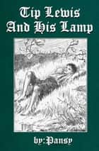 Tip Lewis and His Lamp ebook by Pansy, Isabelle Alden Macdonald