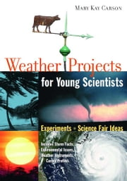 Weather Projects for Young Scientists - Experiments and Science Fair Ideas ebook by Mary Kay Carson