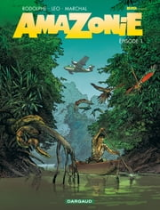 Amazonie - Tome 1 ebook by Bertrand Marchal, Leo, Rodolphe