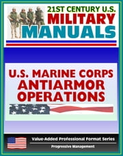 21st Century U.S. Military Manuals: Antiarmor Operations Marine Corps Field Manual (Value-Added Professional Format Series) ebook by Progressive Management