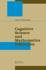 Cognitive Science and Mathematics Education ebook by Alan H. Schoenfeld