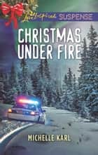 Christmas Under Fire (Mills & Boon Love Inspired Suspense) (Mountie Brotherhood) ebook by Michelle Karl
