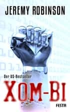 XOM-BI - Endzeit-Thriller eBook by Jeremy Robinson