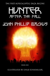 Hunter - After The Fall: Book One ebook by John Phillip Backus