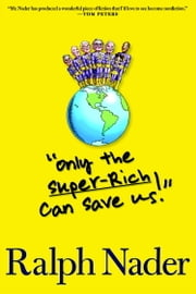 """Only the Super-Rich Can Save Us!"" ebook by Ralph Nader"
