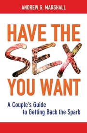 Have the Sex You Want ebook by Andrew Marshall