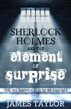 Sherlock Holmes and the Element of Surprise ebook by James Taylor