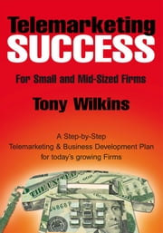 Telemarketing Success for The Small to Mid Size Firm ebook by Tony Wilkins