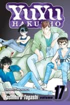 YuYu Hakusho, Vol. 17 - Showdown! ebook by