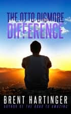 The Otto Digmore Difference ebook by Brent Hartinger