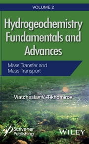 Hydrogeochemistry Fundamentals and Advances, Mass Transfer and Mass Transport ebook by Viatcheslav V. Tikhomirov