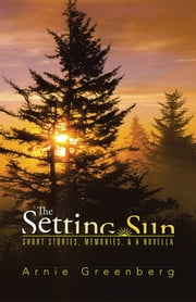 The Setting Sun - Short stories, memories, & a novella ebook by Arnie Greenberg