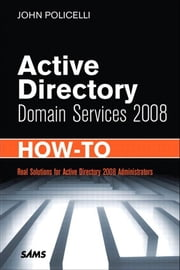 Active Directory Domain Services 2008 How-To ebook by Policelli, John