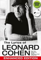 The Lyrics of Leonard Cohen: Enhanced Edition ebook by Leonard Cohen