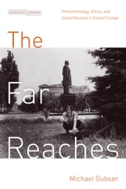 The Far Reaches - Phenomenology, Ethics, and Social Renewal in Central Europe ebook by Michael Gubser