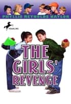 The Girls' Revenge eBook by Phyllis Reynolds Naylor