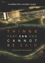 Things that Can and Cannot Be Said - Essays and Conversations eBook by Arundhati Roy, John Cusack
