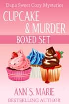 Cupcake & Murder Boxed Set (Dana Sweet Cozy Mysteries) eBook par Ann S. Marie