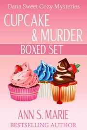 Cupcake & Murder Boxed Set (Dana Sweet Cozy Mysteries) ebook by Ann S. Marie