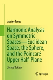 Harmonic Analysis on Symmetric Spaces—Euclidean Space, the Sphere, and the Poincaré Upper Half-Plane ebook by Audrey Terras