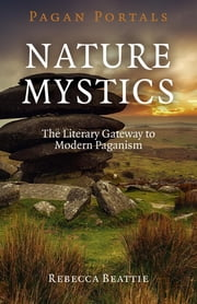 Pagan Portals - Nature Mystics - The Literary Gateway To Modern Paganism ebook by Rebecca Beattie