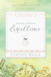 Becoming a Woman of Excellence 30th Anniversary Edition ebook by Cynthia Heald