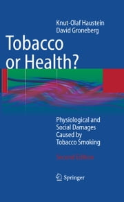 Tobacco or Health? - Physiological and Social Damages Caused by Tobacco Smoking ebook by Knut-Olaf Haustein,David A. Groneberg