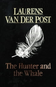 The Hunter And The Whale ebook by Sir Laurens Van Der Post