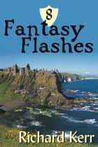 8 Fantasy Flashes ebook by