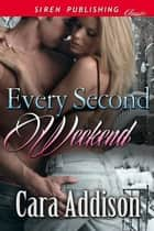 Every Second Weekend ebook by Cara Addison