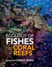 Ecology of Fishes on Coral Reefs ebook by Mora, Camilo