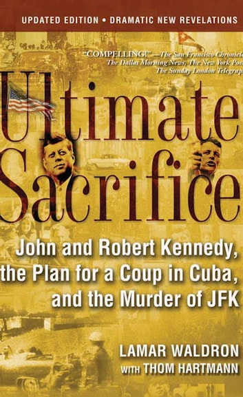 Ultimate Sacrifice - John and Robert Kennedy, the Plan for a Coup in Cuba, and the Murder of JFK ebook by Lamar Waldron