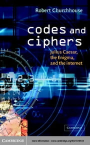Codes and Ciphers ebook by Churchhouse, Robert
