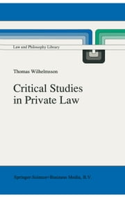 Critical Studies in Private Law - A Treatise on Need-Rational Principles in Modern Law ebook by Thomas Wilhelmsson