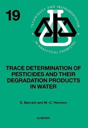 Trace Determination of Pesticides and their Degradation Products in Water (BOOK REPRINT) ebook by Damia Barcelo,M.-C. Hennion