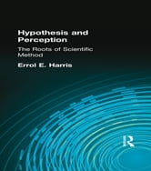 Hypothesis and Perception - The Roots of Scientific Method ebook by Errol E. Harris