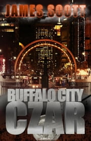 Buffalo City Czar ebook by James Scott