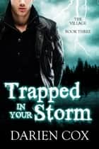 Trapped in Your Storm: The Village - Book Three ebook by Darien Cox
