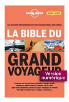 La bible du grand voyageur 3ed ebook by LONELY PLANET FR