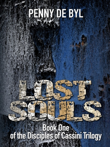 Lost Souls: Book One of the Disciples of Cassini Trilogy ebook by Penny de Byl