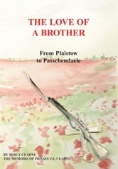 The Love of a Brother; From Plaistow to Passchendaele ebook by Martin Cearns
