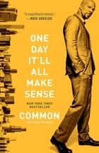 One Day It'll All Make Sense ebook by Common, Adam Bradley