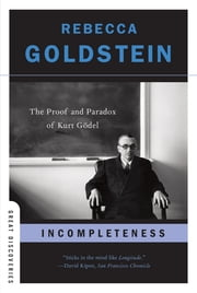 Incompleteness: The Proof and Paradox of Kurt Gödel (Great Discoveries) ebook by Rebecca Goldstein