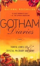 Gotham Diaries - A Novel ebook by Tonya Lewis Lee,Crystal McCrary Anthony